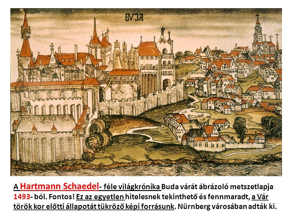A Hartmann Schaedel - féle világkrónika Buda várát ábrázoló metszetlapja 1493- ból.