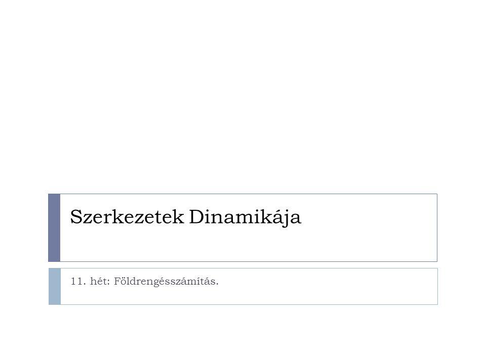 Szerkezetek Dinamikája 11. hét: Földrengésszámítás.