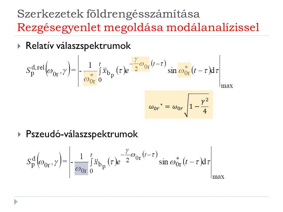 Szerkezetek földrengésszámítása Rezgésegyenlet megoldása modálanalízissel  Relatív válaszspektrumok  Pszeudó-válaszspektrumok