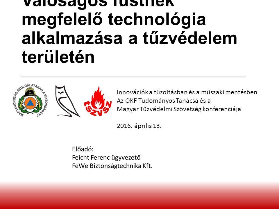Innovációk a tűzoltásban és a műszaki mentésben Az OKF Tudományos Tanácsa és a Magyar Tűzvédelmi Szövetség konferenciája 2016. április 13. Valóságos f