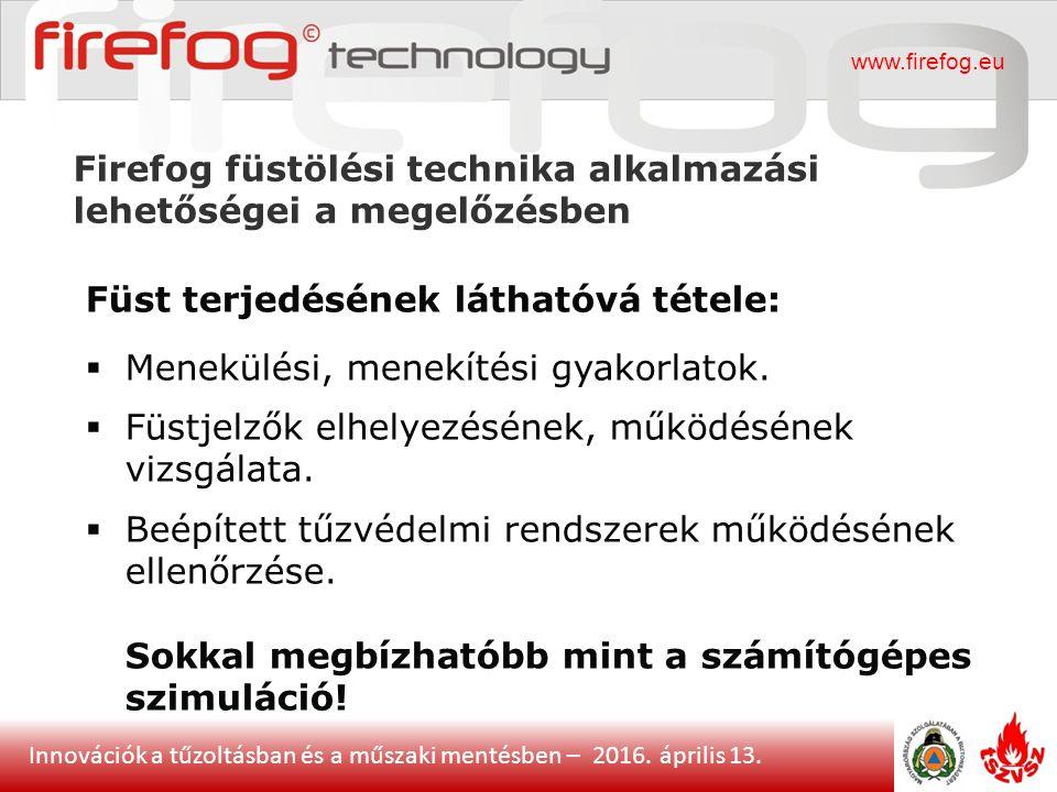 Innovációk a tűzoltásban és a műszaki mentésben – 2016. április 13. Firefog füstölési technika alkalmazási lehetőségei a megelőzésben www.firefog.eu F