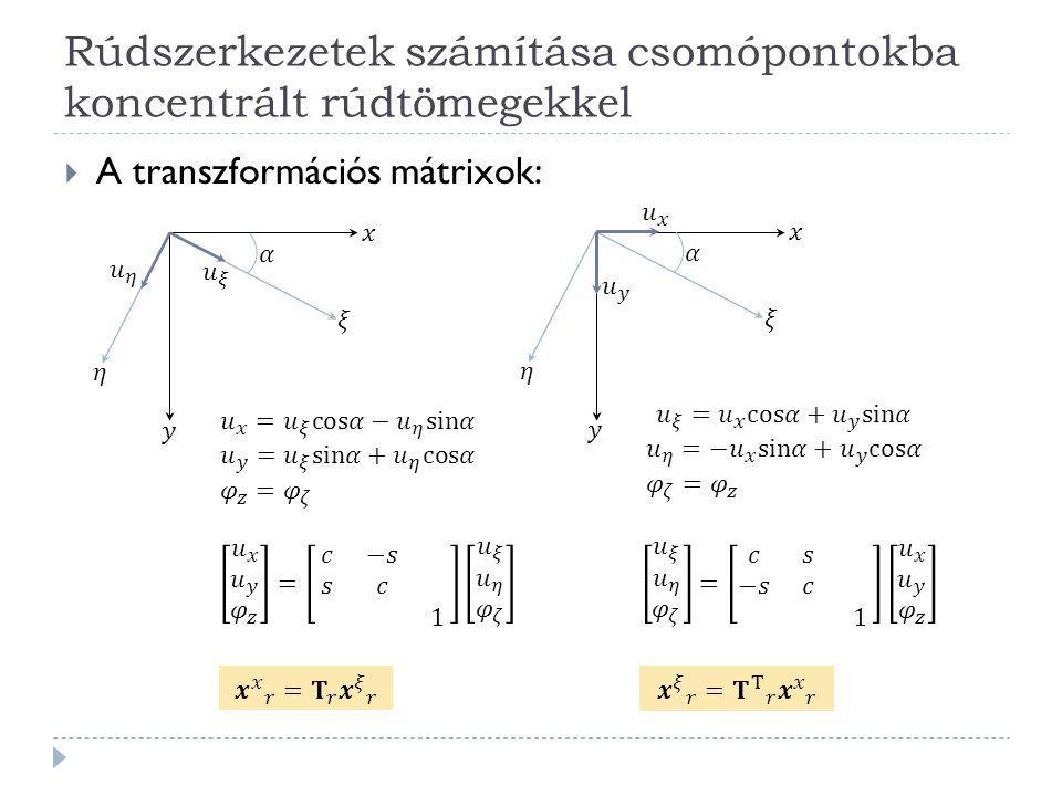 Rúdszerkezetek számítása csomópontokba koncentrált rúdtömegekkel  A transzformációs mátrixok: