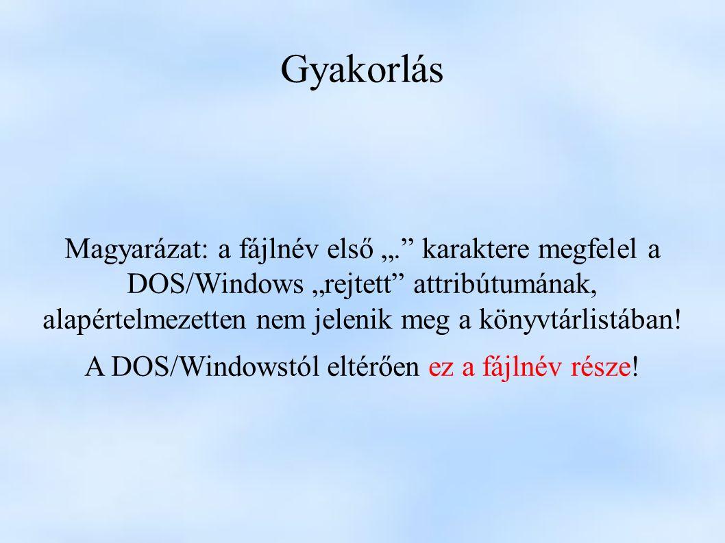 """Gyakorlás Magyarázat: a fájlnév első """". karaktere megfelel a DOS/Windows """"rejtett attribútumának, alapértelmezetten nem jelenik meg a könyvtárlistában."""