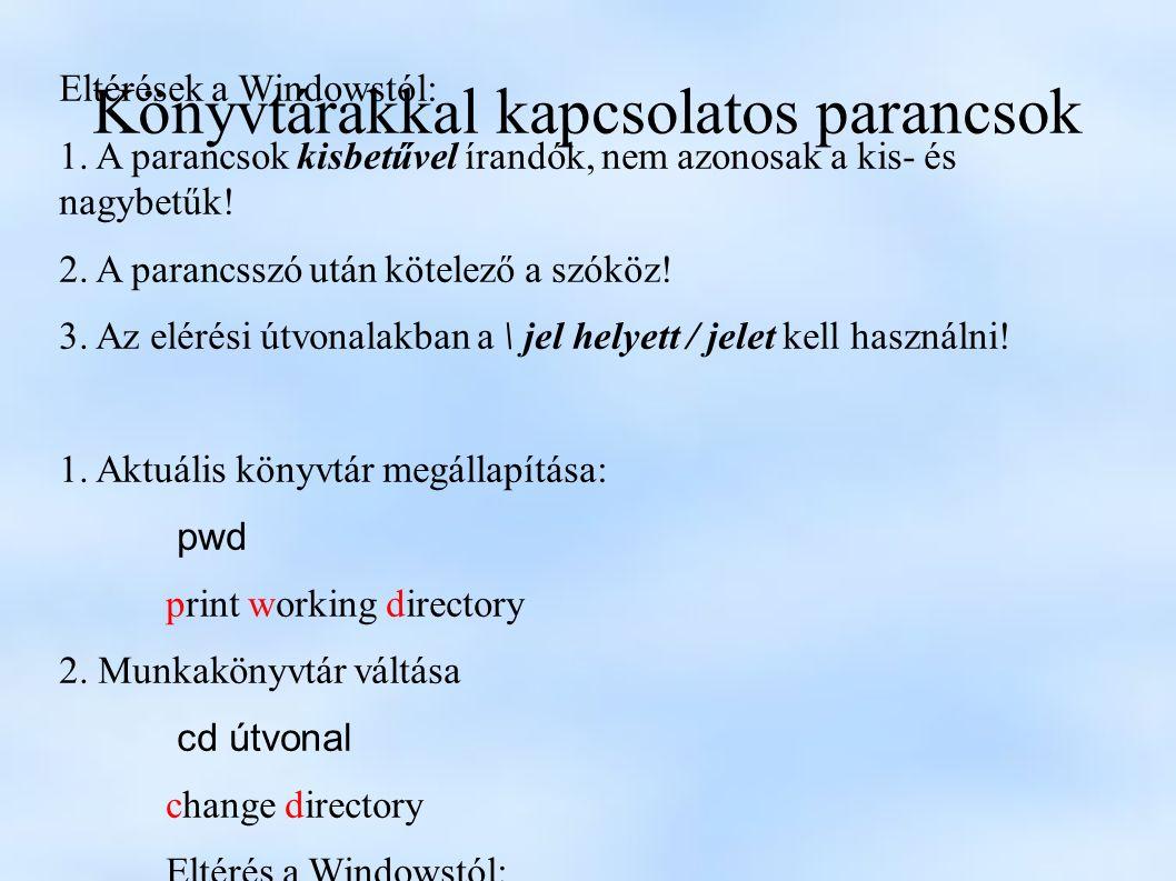 Könyvtárakkal kapcsolatos parancsok Eltérések a Windowstól: 1.