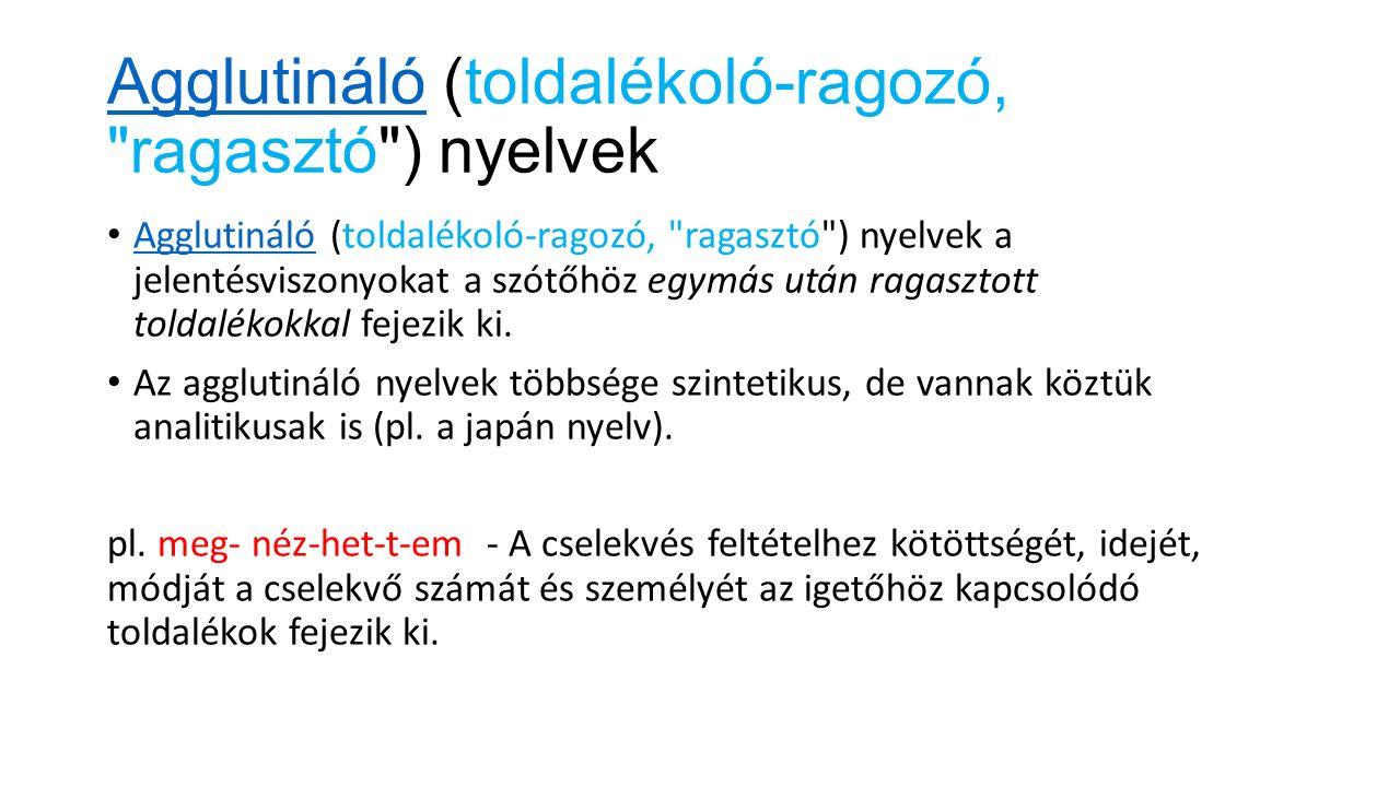 Izoláló (elszigetelő) nyelvek Izoláló (elszigetelő) nyelvek döntő többségben egyszótagú tövekől állnak.