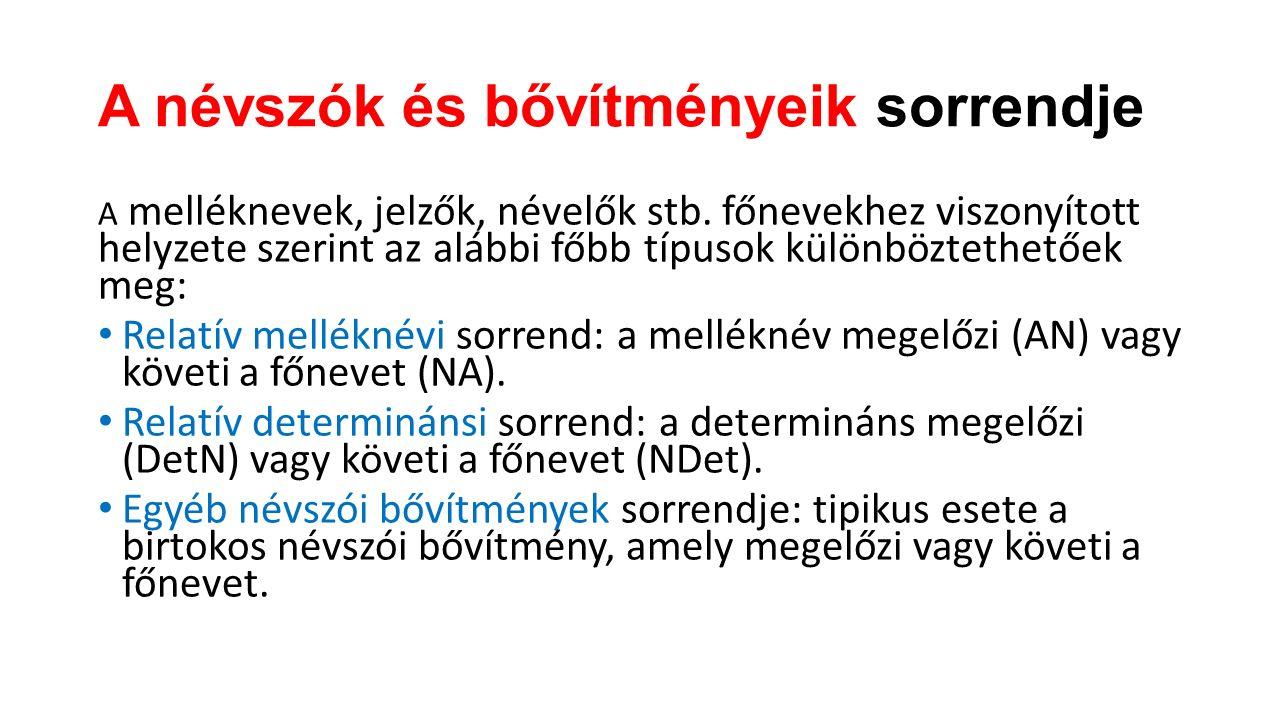 A szórendi tipológia A mondatrészek sorrendje A nyelvek fő mondatrészeik sorrendje szerint hatféle alaptípusba sorolhatóak: SVO: alany–állítmány (ige)–tárgy; SVOige SOV: alany–tárgy–állítmány (ige); SOV VSO: állítmány (ige)–alany–tárgy; VSO VOS: állítmány (ige)–tárgy–alany; VOS OSV: tárgy–alany–állítmány (ige); OSV OVS: tárgy–állítmány (ige)–alany.