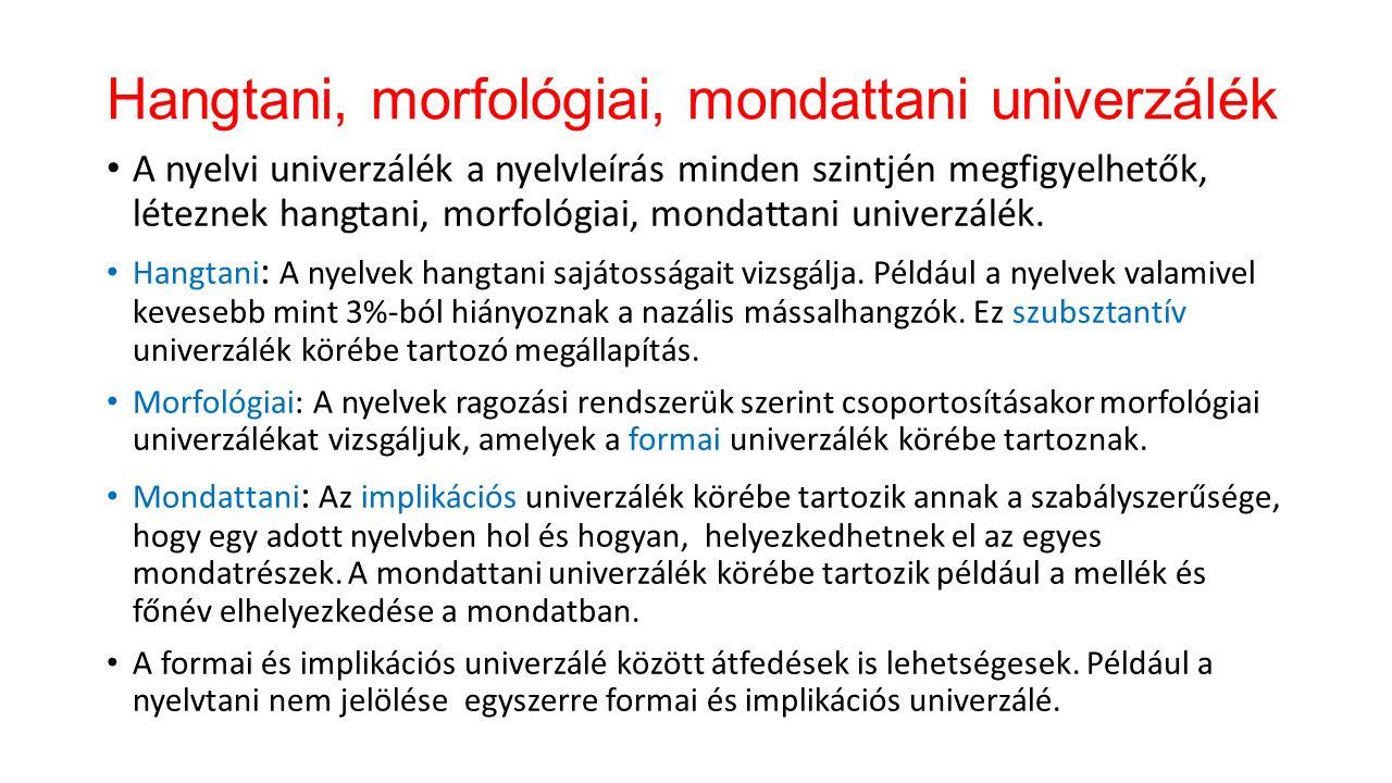 """Implikációs univerzálék Az univerzálék logikai formájukat tekintve jórészt implikációs univerzálék, azaz a """"ha X, akkor Y formában jelennek meg."""