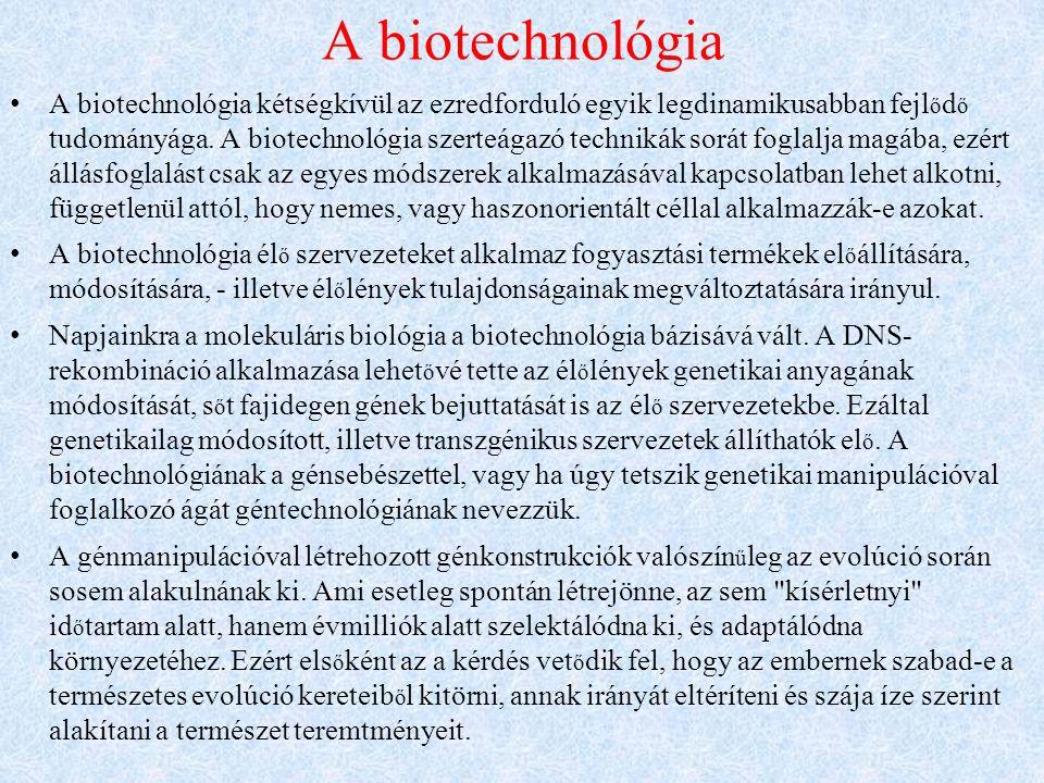 A biotechnológia A biotechnológia kétségkívül az ezredforduló egyik legdinamikusabban fejl ő d ő tudományága.