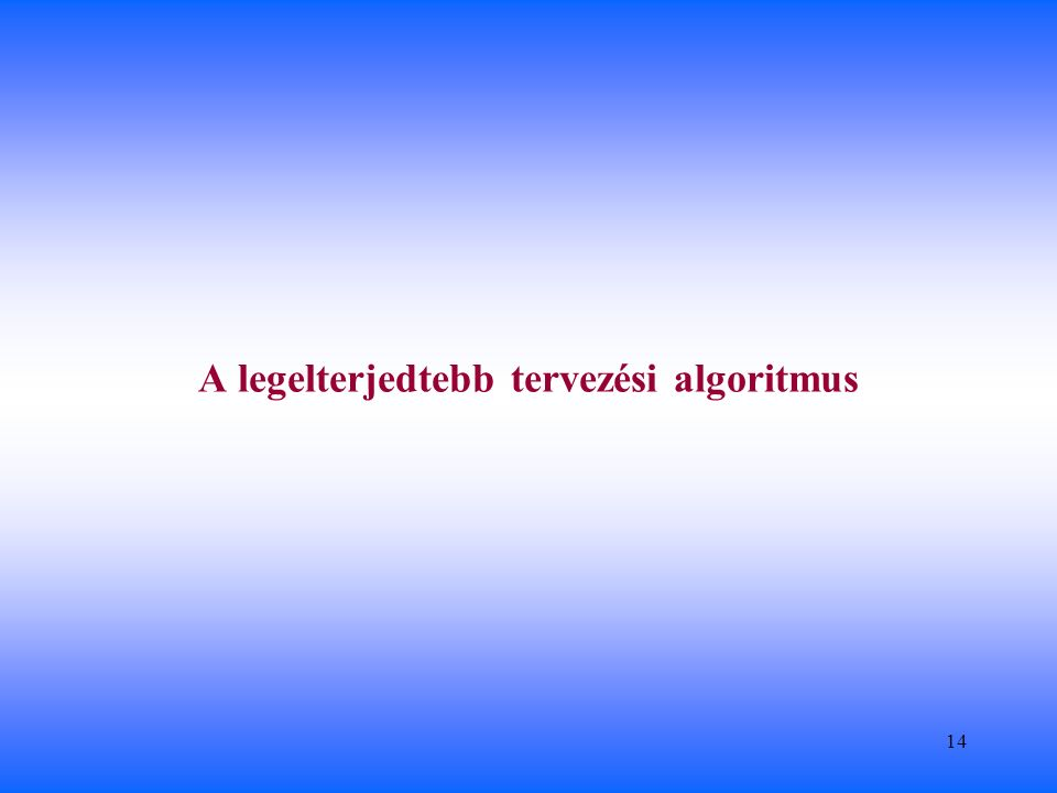 14 A legelterjedtebb tervezési algoritmus