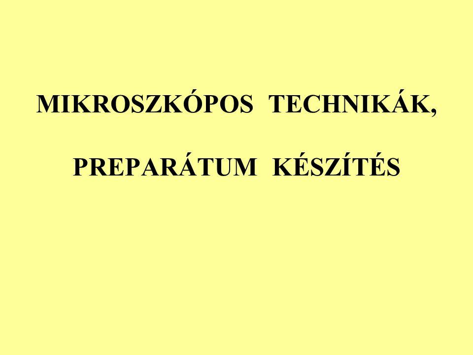 MIKROSZKÓPOS TECHNIKÁK, PREPARÁTUM KÉSZÍTÉS