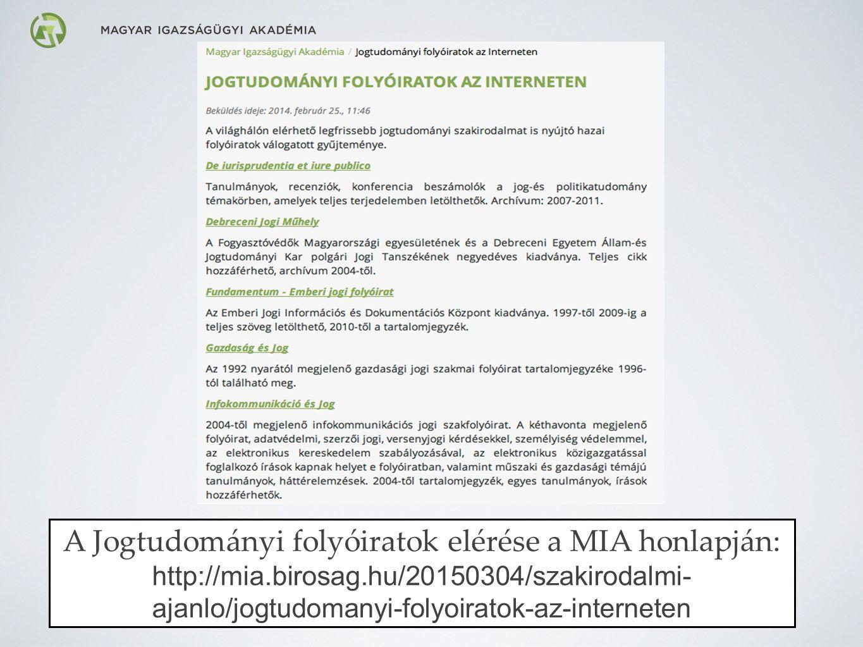 A Jogtudományi folyóiratok elérése a MIA honlapján: http://mia.birosag.hu/20150304/szakirodalmi- ajanlo/jogtudomanyi-folyoiratok-az-interneten