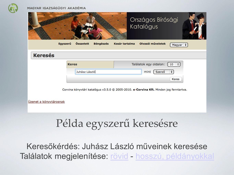 Példa egyszerű keresésre Keresőkérdés: Juhász László műveinek keresése Találatok megjelenítése: rövid - hosszú, példányokkal