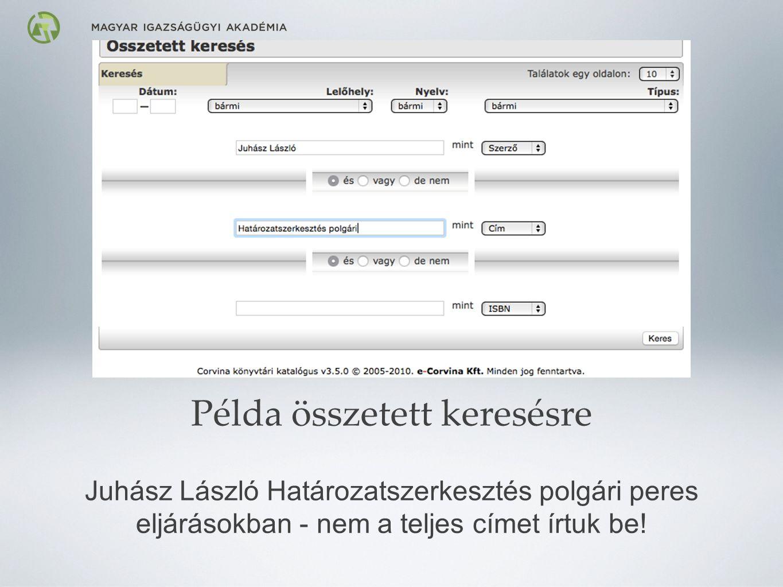 Példa összetett keresésre Juhász László Határozatszerkesztés polgári peres eljárásokban - nem a teljes címet írtuk be!