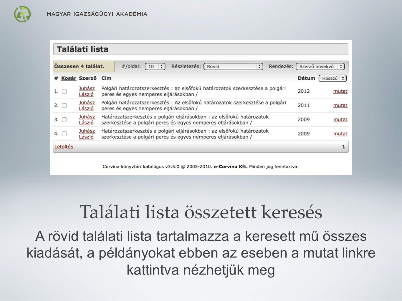 Találati lista összetett keresés A rövid találati lista tartalmazza a keresett mű összes kiadását, a példányokat ebben az eseben a mutat linkre kattintva nézhetjük meg
