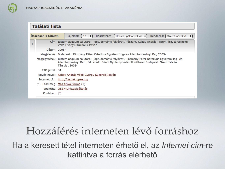 Hozzáférés interneten lévő forráshoz Ha a keresett tétel interneten érhető el, az Internet cím-re kattintva a forrás elérhető