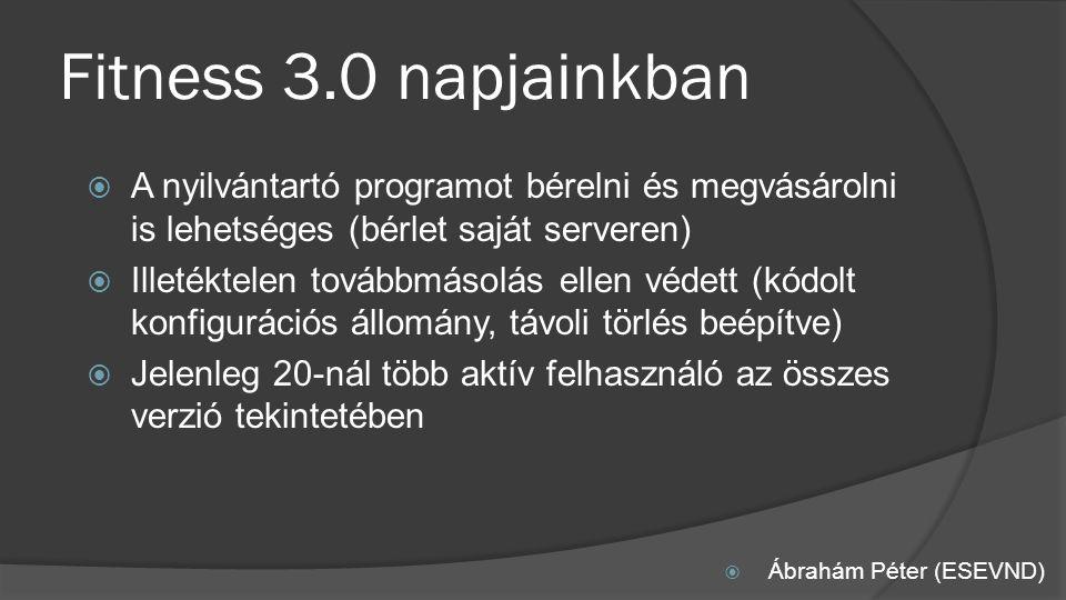 Fitness 3.0 napjainkban  Ábrahám Péter (ESEVND)  A nyilvántartó programot bérelni és megvásárolni is lehetséges (bérlet saját serveren)  Illetéktelen továbbmásolás ellen védett (kódolt konfigurációs állomány, távoli törlés beépítve)  Jelenleg 20-nál több aktív felhasználó az összes verzió tekintetében