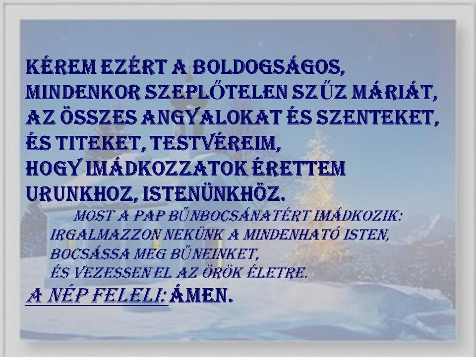 Kérem ezért a Boldogságos, mindenkor Szepl Ő telen Sz Ű z Máriát, az összes angyalokat és szenteket, és titeket, testvéreim, hogy imádkozzatok érettem
