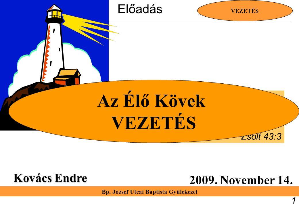 Bp. József Utcai Baptista Gyülekezet VEZETÉS 1 Kovács Endre 2009. November 14. Küldd el világosságodat és igazságodat, azok vezessenek engem. Zsolt 43