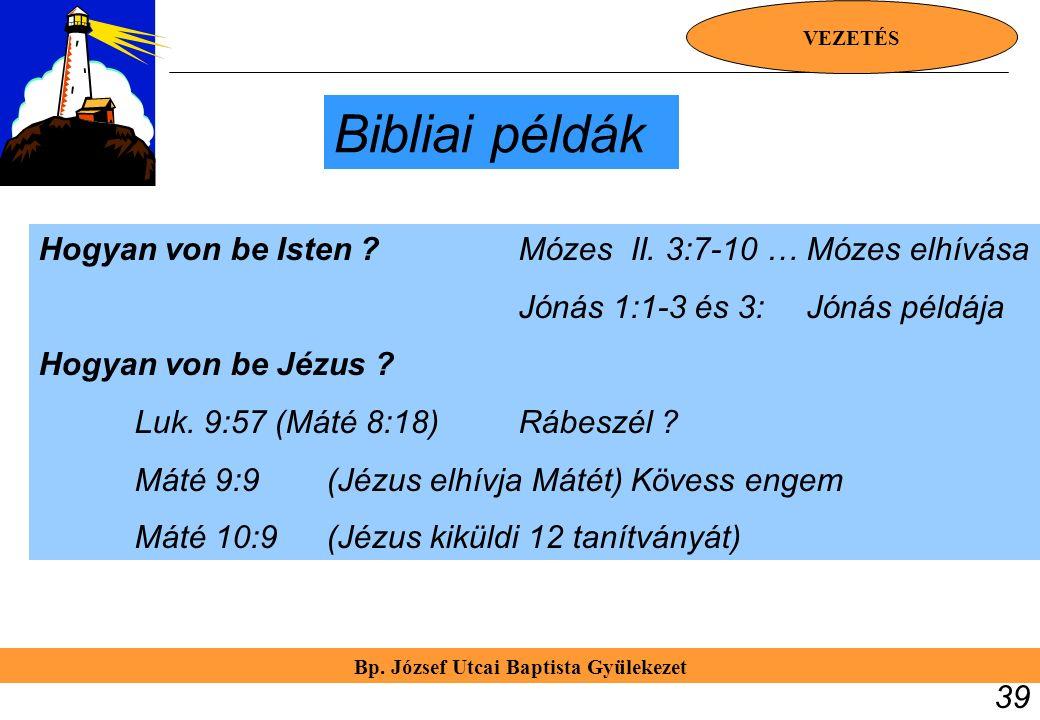 Bp. József Utcai Baptista Gyülekezet VEZETÉS 39 Bibliai példák Hogyan von be Isten ?Mózes II. 3:7-10 … Mózes elhívása Jónás 1:1-3 és 3: Jónás példája