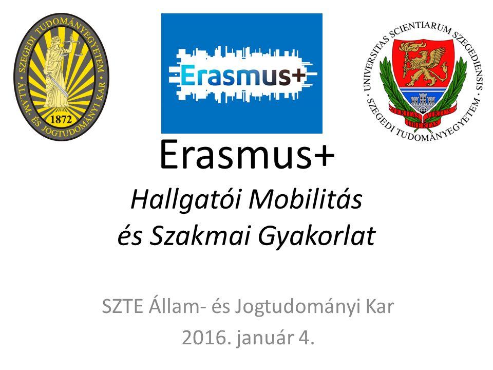 Erasmus+ Hallgatói Mobilitás és Szakmai Gyakorlat SZTE Állam- és Jogtudományi Kar 2016. január 4.