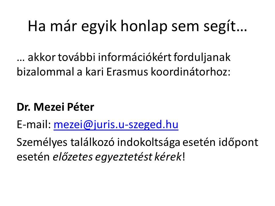Ha már egyik honlap sem segít… … akkor további információkért forduljanak bizalommal a kari Erasmus koordinátorhoz: Dr.