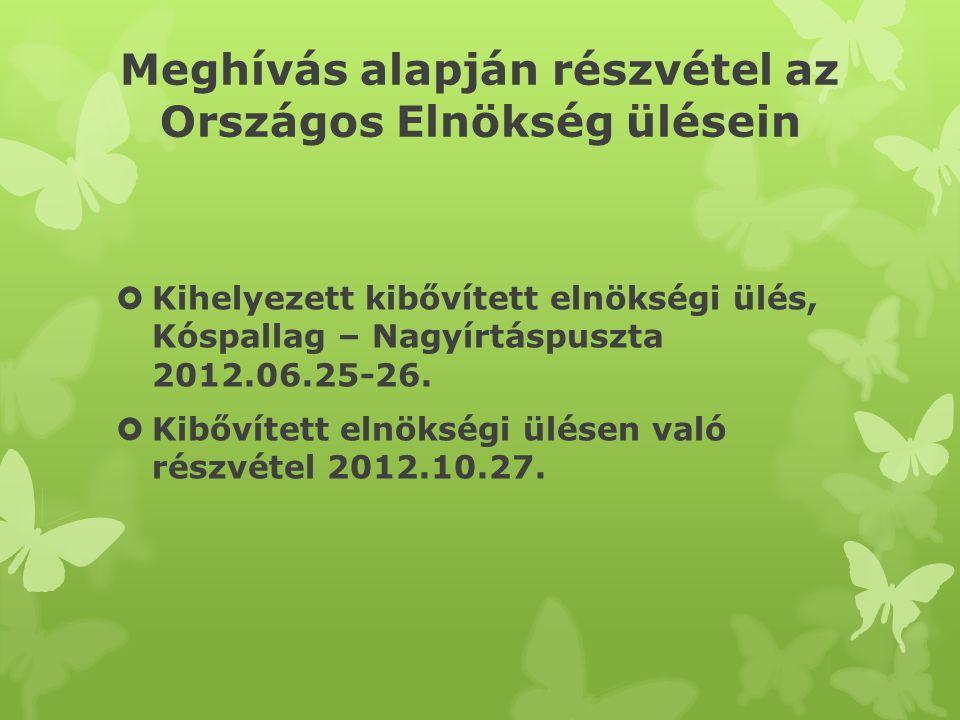 Meghívás alapján részvétel az Országos Elnökség ülésein  Kihelyezett kibővített elnökségi ülés, Kóspallag – Nagyírtáspuszta 2012.06.25-26.