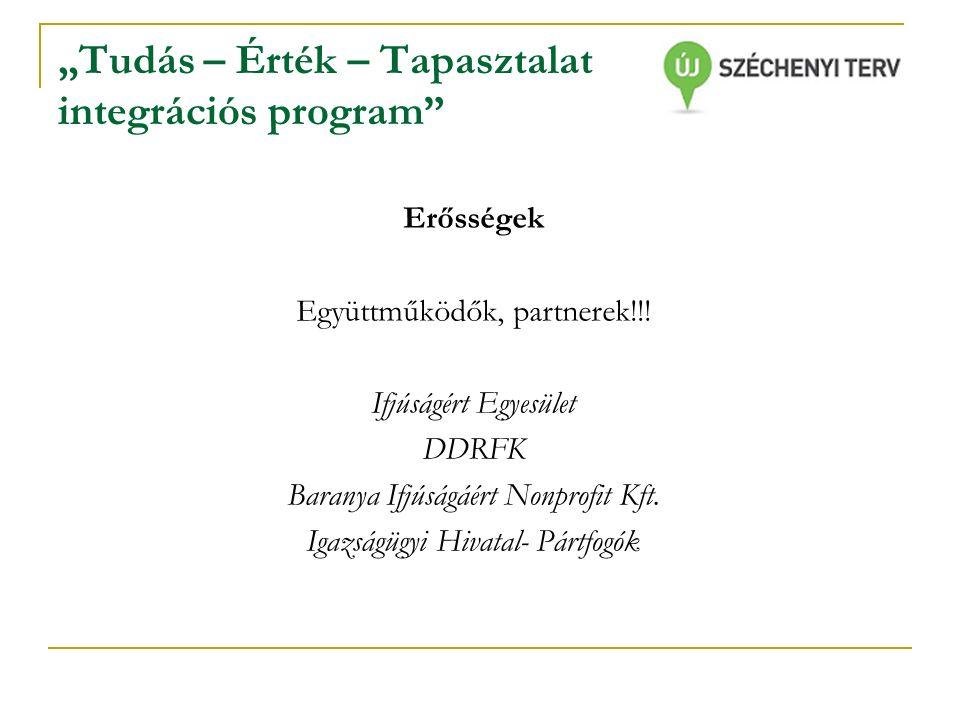 """""""Tudás – Érték – Tapasztalat integrációs program Erősségek Együttműködők, partnerek!!."""