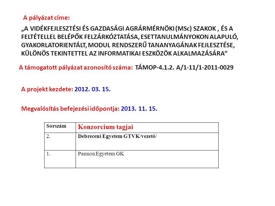 """A támogatott pályázat azonosító száma: TÁMOP-4.1.2. A/1-11/1-2011-0029 """"A VIDÉKFEJLESZTÉSI ÉS GAZDASÁGI AGRÁRMÉRNÖKI (MSc) SZAKOK, ÉS A FELTÉTELLEL BE"""