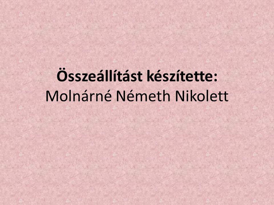 Összeállítást készítette: Molnárné Németh Nikolett