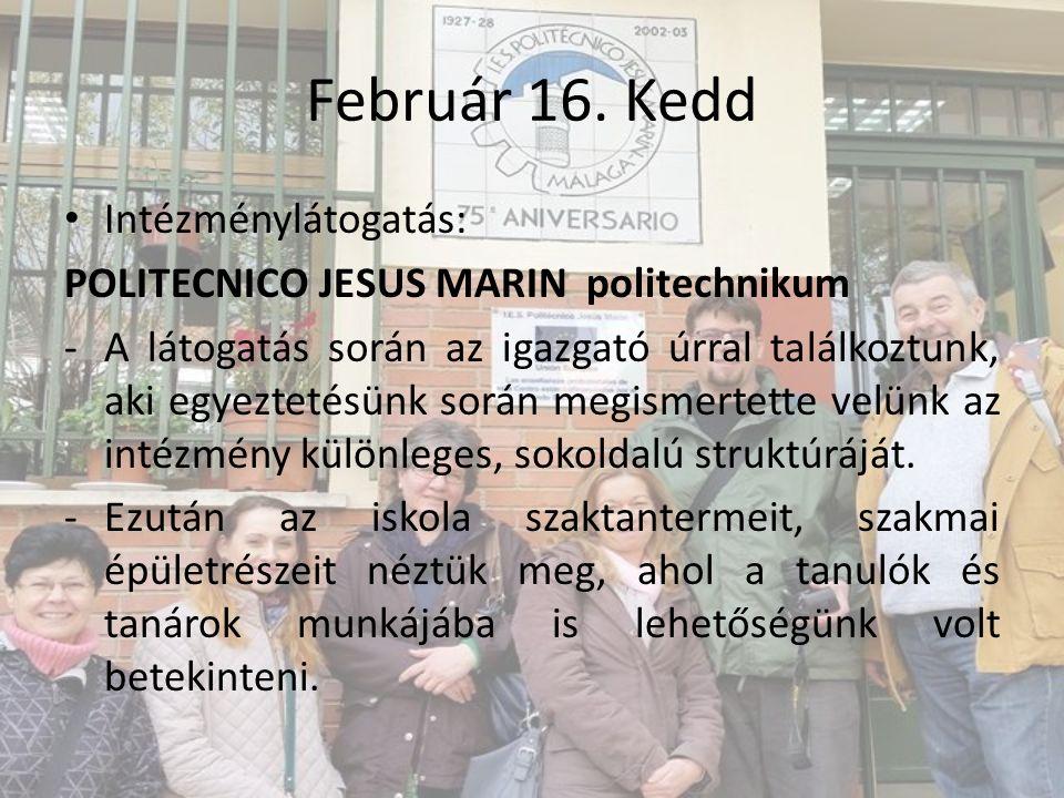 Február 16. Kedd Intézménylátogatás: POLITECNICO JESUS MARIN politechnikum -A látogatás során az igazgató úrral találkoztunk, aki egyeztetésünk során