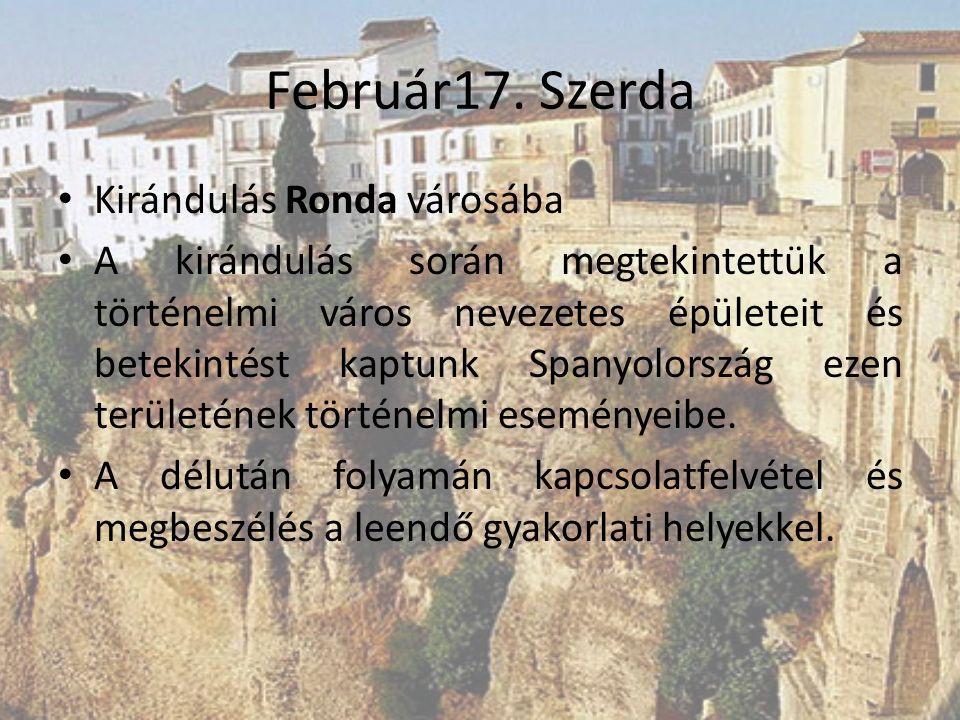 Február17. Szerda Kirándulás Ronda városába A kirándulás során megtekintettük a történelmi város nevezetes épületeit és betekintést kaptunk Spanyolors
