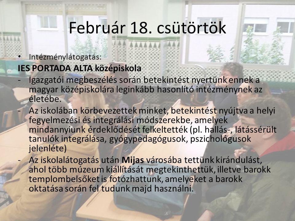 Február 18. csütörtök Intézménylátogatás: IES PORTADA ALTA középiskola -Igazgatói megbeszélés során betekintést nyertünk ennek a magyar középiskolára