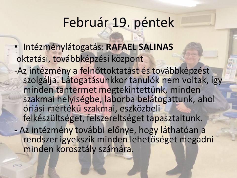 Február 19. péntek Intézménylátogatás: RAFAEL SALINAS oktatási, továbbképzési központ -Az intézmény a felnőttoktatást és továbbképzést szolgálja. Láto