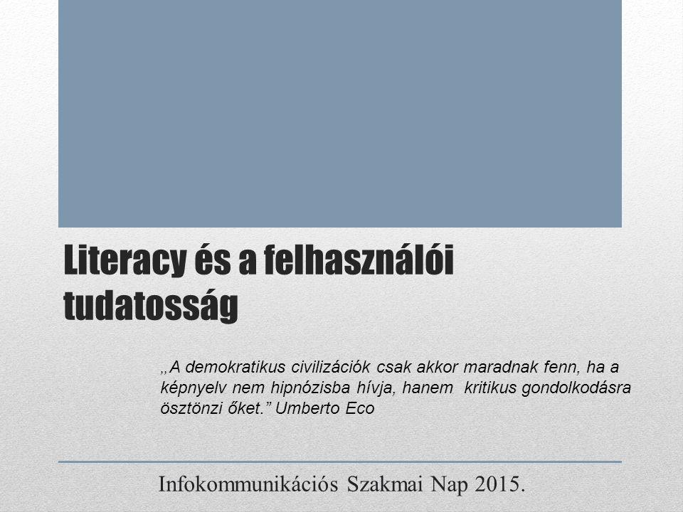 Literacy és a felhasználói tudatosság Infokommunikációs Szakmai Nap 2015.