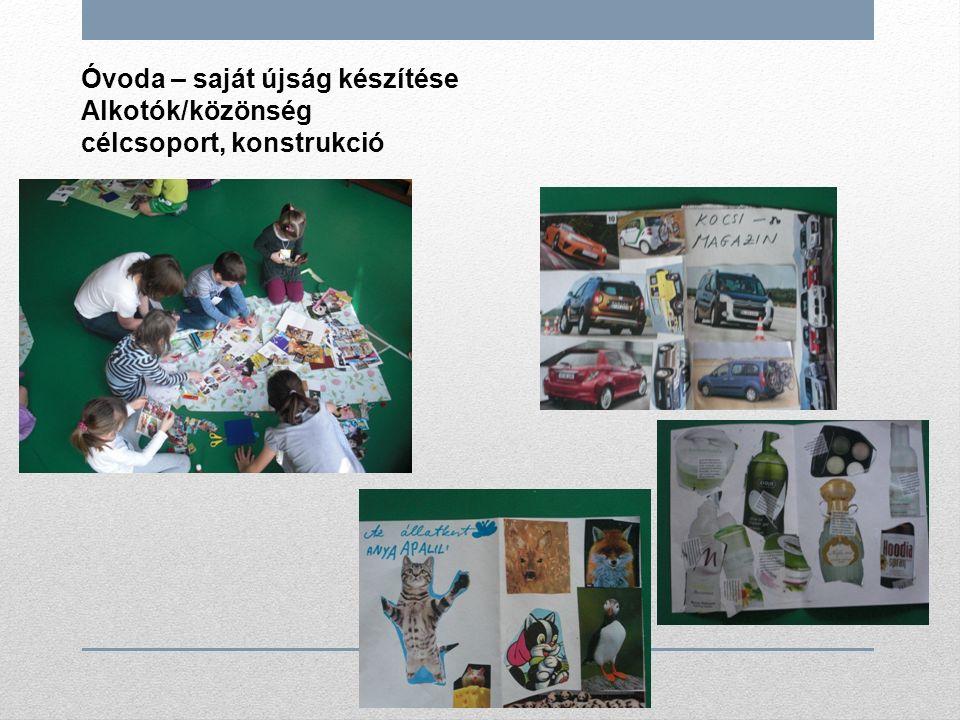 Óvoda – saját újság készítése Alkotók/közönség célcsoport, konstrukció
