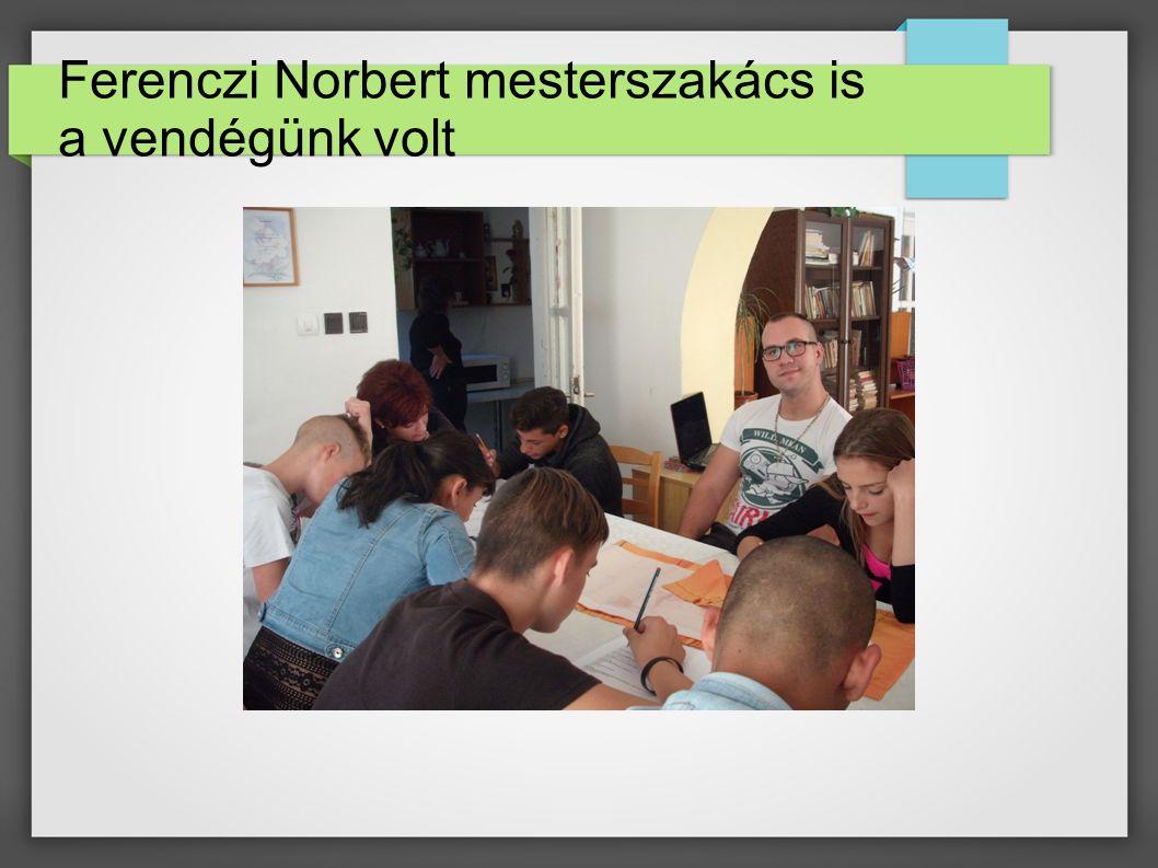 Ferenczi Norbert mesterszakács is a vendégünk volt