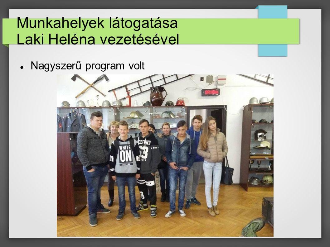 Munkahelyek látogatása Laki Heléna vezetésével Nagyszerű program volt