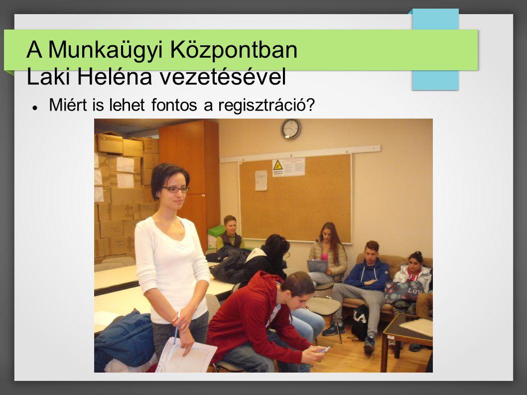 A Munkaügyi Központban Laki Heléna vezetésével Miért is lehet fontos a regisztráció?