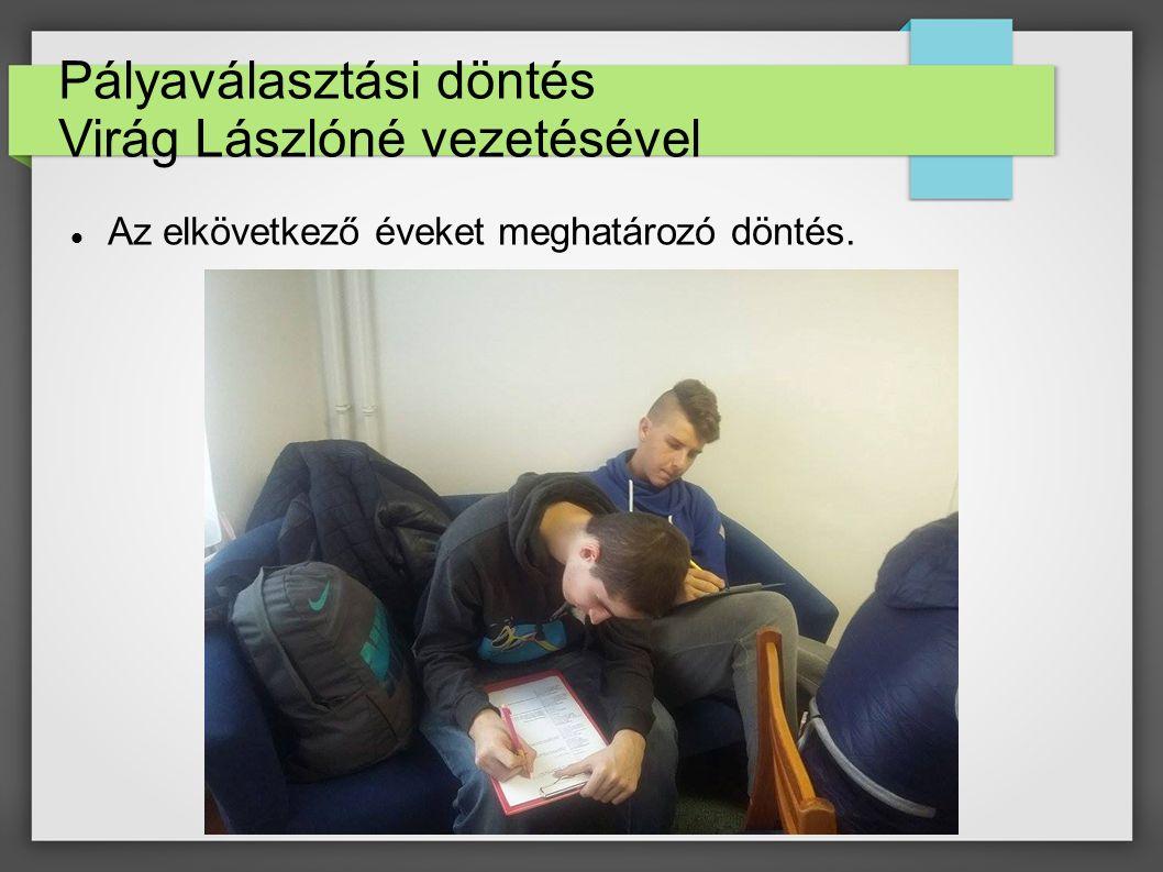 Pályaválasztási döntés Virág Lászlóné vezetésével Az elkövetkező éveket meghatározó döntés.