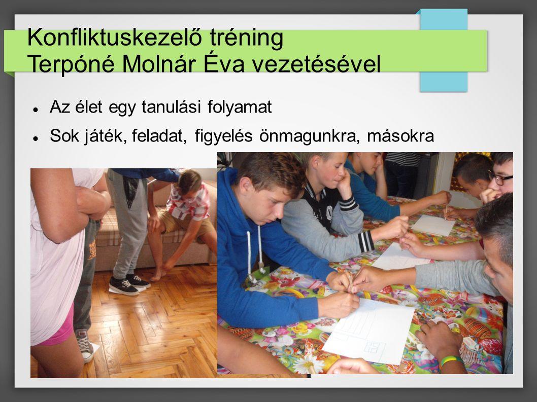 Konfliktuskezelő tréning Terpóné Molnár Éva vezetésével Az élet egy tanulási folyamat Sok játék, feladat, figyelés önmagunkra, másokra