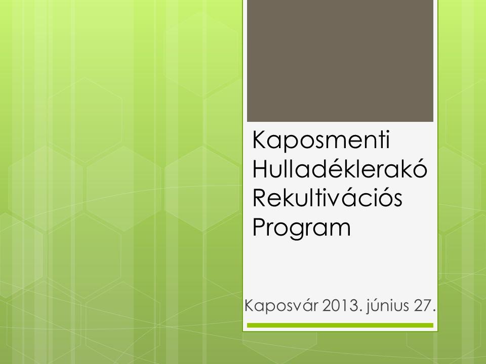 Kaposmenti Hulladéklerakó Rekultivációs Program Kaposvár 2013. június 27.