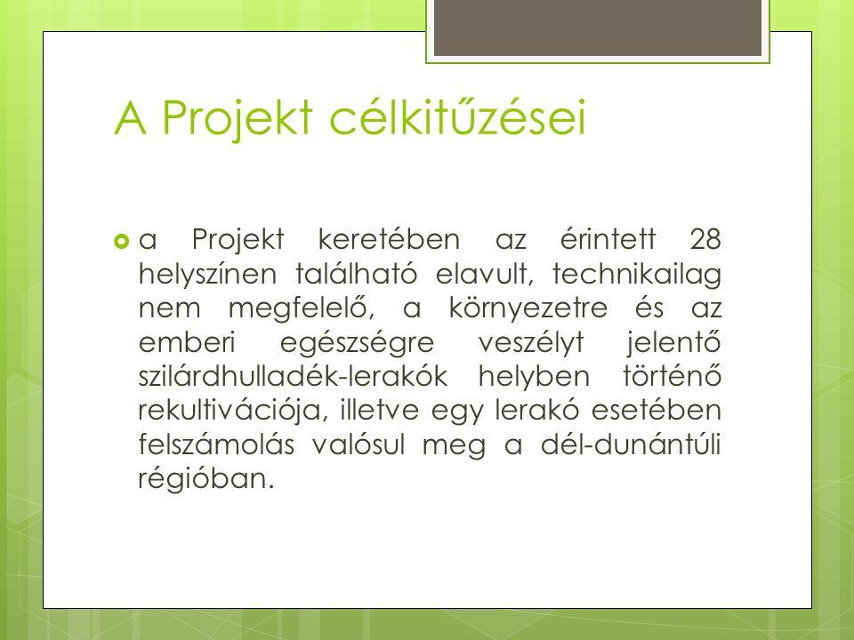 A Projekt célkitűzései  a Projekt keretében az érintett 28 helyszínen található elavult, technikailag nem megfelelő, a környezetre és az emberi egészségre veszélyt jelentő szilárdhulladék-lerakók helyben történő rekultivációja, illetve egy lerakó esetében felszámolás valósul meg a dél-dunántúli régióban.