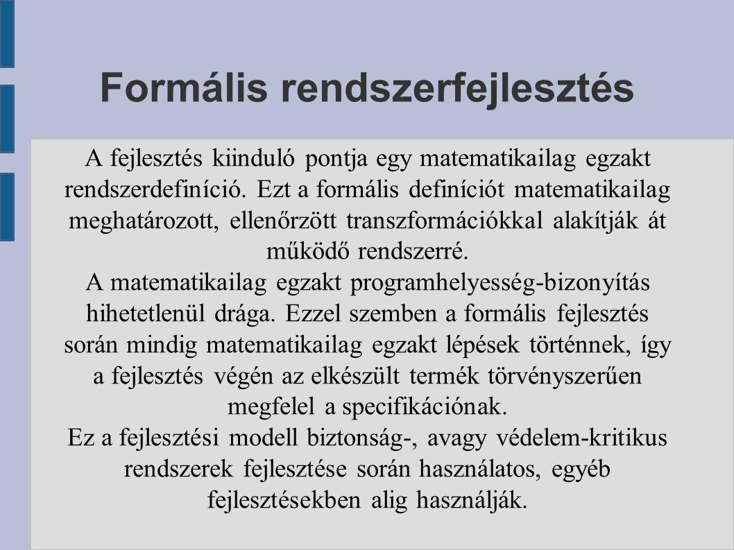 Formális rendszerfejlesztés A fejlesztés kiinduló pontja egy matematikailag egzakt rendszerdefiníció. Ezt a formális definíciót matematikailag meghatá