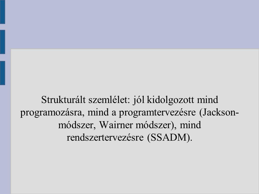 Strukturált szemlélet: jól kidolgozott mind programozásra, mind a programtervezésre (Jackson- módszer, Wairner módszer), mind rendszertervezésre (SSAD