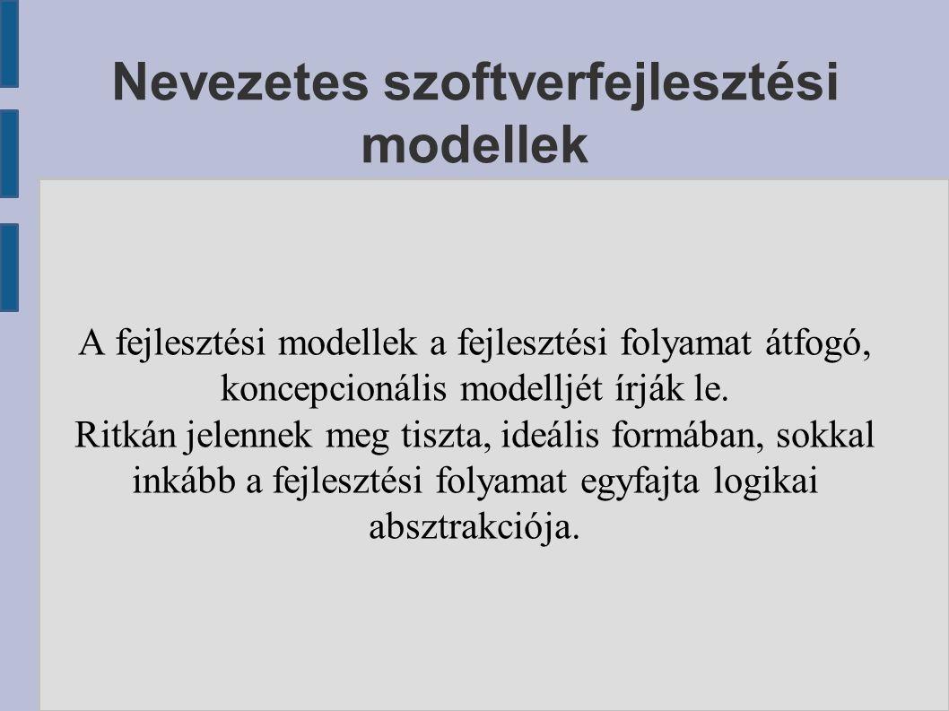 Nevezetes szoftverfejlesztési modellek A fejlesztési modellek a fejlesztési folyamat átfogó, koncepcionális modelljét írják le. Ritkán jelennek meg ti