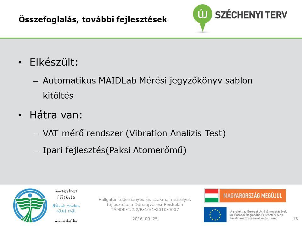 Összefoglalás, további fejlesztések Elkészült: – Automatikus MAIDLab Mérési jegyzőkönyv sablon kitöltés Hátra van: – VAT mérő rendszer (Vibration Analizis Test) – Ipari fejlesztés(Paksi Atomerőmű) 2016.