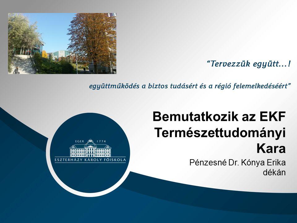 Bemutatkozik az EKF Természettudományi Kara Pénzesné Dr. Kónya Erika dékán