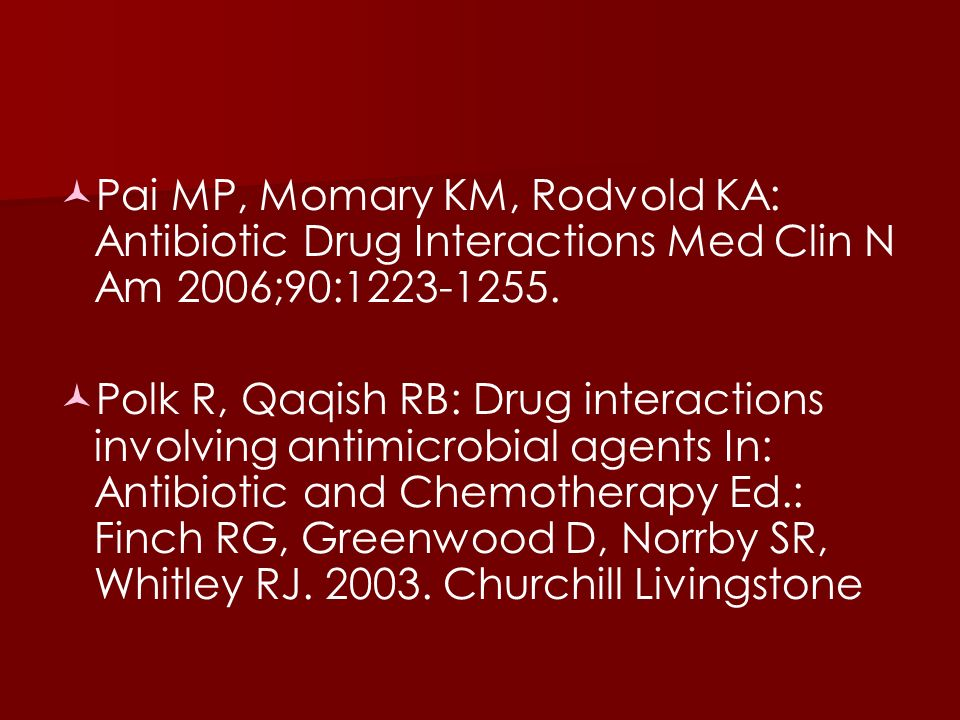 Pai MP, Momary KM, Rodvold KA: Antibiotic Drug Interactions Med Clin N Am 2006;90:1223-1255.