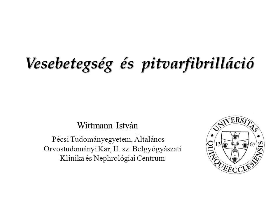 Vesebetegség és pitvarfibrilláció Wittmann István Pécsi Tudományegyetem, Általános Orvostudományi Kar, II.