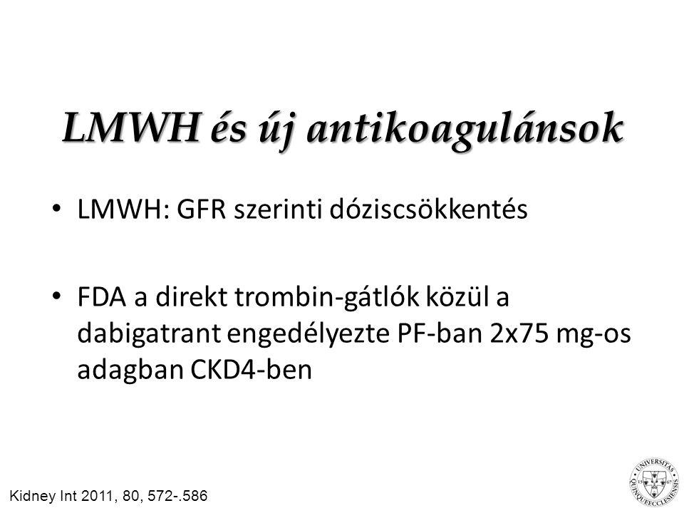 LMWH és új antikoagulánsok LMWH: GFR szerinti dóziscsökkentés FDA a direkt trombin-gátlók közül a dabigatrant engedélyezte PF-ban 2x75 mg-os adagban CKD4-ben Kidney Int 2011, 80, 572-.586